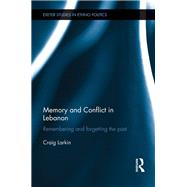 Memory and Conflict in Lebanon: Remembering and Forgetting the Past by Larkin; Craig, 9781138919457