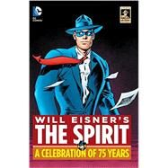 Will Eisner's The Spirit: A Celebration of 75 Years by EISNER, WILLLOEB, JEPH, 9781401259457