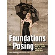 Foundations of Posing A Comprehensive Guide for Wedding and Portrait Photographers by Stephenson, Pierre, 9781608959457