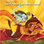 Amma Tell Me How Krishna Defeated Kansa! by Not Available (NA), 9789881239457
