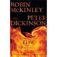 Fire : Tales of Elemental Spirits by McKinley, Robin; Dickinson, Peter, 9780142419458