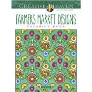 Creative Haven Farmers Market Designs Coloring Book by Noble, Marty, 9780486809458