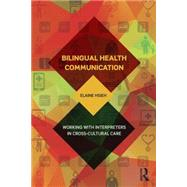 Bilingual Health Communication: Working with Interpreters in Cross-Cultural Care by Hsieh; Elaine, 9781138999459