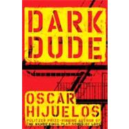 Dark Dude by Hijuelos, Oscar, 9781416949459