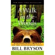 Walk in the Woods : Rediscovering America on the Appalachian Trail by BRYSON, BILL, 9780307279460