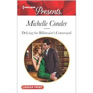 Defying the Billionaire's Command by Conder, Michelle, 9780373139460