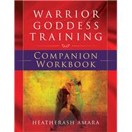 Warrior Goddess Training by Amara, Heatherash, 9781938289460
