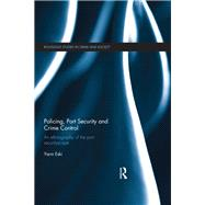 Policing, Port Security and Crime Control: An Ethnography of the Port Securityscape by Eski; Yarin, 9781138639461