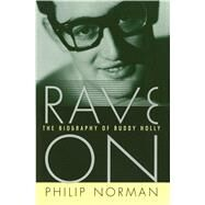 Rave On The Biography of Buddy Holly by Norman, Philip, 9781476779461