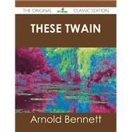These Twain by Bennett, Arnold, 9781486439461