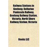 Railway Stations in Geelong : Bellarine Peninsula Railway, Geelong Railway Station, Victoria, North Shore Railway Station, Victoria by , 9781157129462