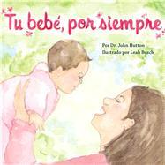 Tu bebé, por siempre by Hutton, John, Dr.; Busch, Leah, 9781936669462