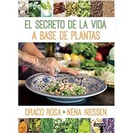 El secreto de la vida a base de plantas / Mother Nature's Secret to a Healthy Life by Rosa, Draco; Niessen, Nena, 9781941999462
