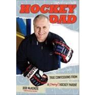 Hockey Dad : True Confessions of a (Crazy) Hockey Parent by McKenzie, Bob, 9780470679463