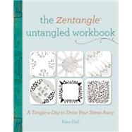 The Zentangle Untangled: A Tangle-a-Day to Draw Your Stress Away by Hall, Kass, 9781440329463