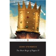 Short Reign of Pippin IV : A Fabrication by Steinbeck, John (Author); Morsberger, Robert E. (Editor/introduction); Morsberger, Katherine (Editor/introduction), 9780143039464
