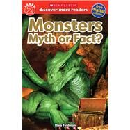 Monsters: Myth or Fact (Scholastic Discover More Reader, Level 2) by Unknown, 9780545839464