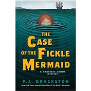 The Case of the Fickle Mermaid by Brackston, P. J., 9781605989464