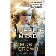 The Immortal Crown An Age of X Novel by Mead, Richelle, 9780451469465