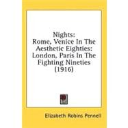 Nights Rome, Venice In The Aesthetic Eighties: London, Paris in the Fighting Nineties 1916 by Pennell, Elizabeth Robins, 9780548659465