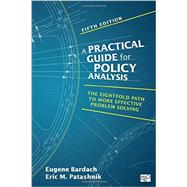 A Practical Guide for Policy Analysis by Bardach, Eugene; Patashnik, Eric M., 9781483359465
