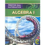 Prentice Hall Mathematics, Algebra 1 by Bellman, Allan E.; Bragg, Sadie Chavis; Charles, Randall I.; Hall, Basia; Handlin, William G., Sr., 9780133659467