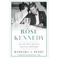 Rose Kennedy: The Life and Times of a Political Matriarch by Perry, Barbara A., 9780393349467