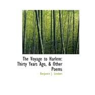 The Voyage to Harlem: Thirty Years Ago, and Other Poems by Leedom, Benjamin J., 9780554569468