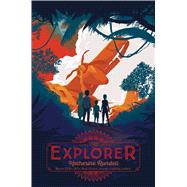 The Explorer by Rundell, Katherine, 9781481419468