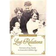 Lost Relations: Fortunes of My Family in Australia's Golden Age by Davison, Graeme, 9781743319468