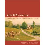 Old Wheelways by Mccullough, Robert L., 9780262029469