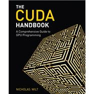 CUDA Handbook A Comprehensive Guide to GPU Programming, The by Wilt, Nicholas, 9780321809469