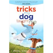 Tricks My Dog Taught Me: About Life, Love, and God by Callaway, Phil, 9780736959469