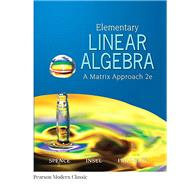 Elementary Linear Algebra (Classic Version) by Spence, Lawrence E; Insel, Arnold J; Friedberg, Stephen H, 9780134689470