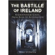 The Bastille of Ireland by O'dwyer, Rory, 9781845889470
