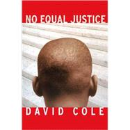 No Equal Justice : Race and Class in the American Criminal Justice System by Cole, David, 9781565849471