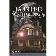 Haunted North Georgia by Miles, Jim, 9781625859471