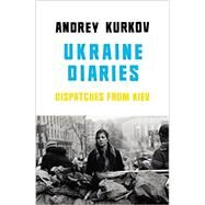 Ukraine Diaries: Dispatches from Kiev by Kurkov, Andrey; Taylor, Sam; Darragh, Amanda Love, 9781846559471
