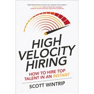 High Velocity Hiring: How to Hire Top Talent in an Instant by Wintrip, Scott, 9781259859472