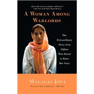 A Woman Among Warlords The Extraordinary Story of an Afghan Who Dared to Raise Her Voice by Joya, Malalai, 9781439109472
