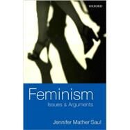 Feminism : Issues and Arguments by Saul, Jennifer Mather, 9780199249473