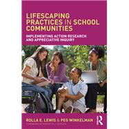 Lifescaping Practices in School Communities: Implementing Action Research and Appreciative Inquiry by Lewis; Rolla E., 9781138209473