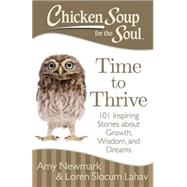 Chicken Soup for the Soul Time to Thrive: 101 Inspiring Stories about Growth, Wisdom, and Dreams by Newmark, Amy; Lahav, Loren Slocum, 9781611599473