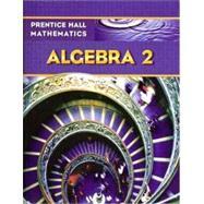 Prentice Hall Math Algebra 2 Student Edition by Kennedy, Dan; Charles, Randall I.; Bragg, Sadie Chavis, 9780133659474