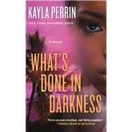 What's Done in Darkness A Novel by Perrin, Kayla, 9781250069474