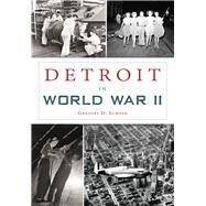 Detroit in World War II by Sumner, Gregory D., 9781467119474