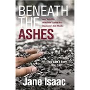 Beneath the Ashes by Isaac, Jane, 9781785079474