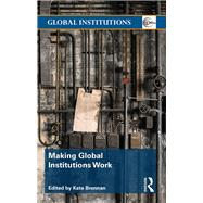 Making Global Institutions Work by Brennan; Kate, 9781138289475