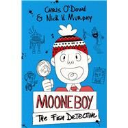 Moone Boy: The Fish Detective by O'Dowd, Chris; Murphy, Nick V.; Giampaglia, Walter, 9781250059475