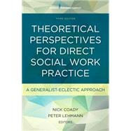 Theoretical Perspectives for Direct Social Work Practice: A Generalist-eclectic Approach by Coady, Nick, 9780826119476